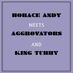 Альбом: Horace Andy - Horace Andy Meets Aggrovators & King Tubby