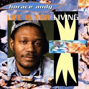 Альбом: Horace Andy - Life Is For Living