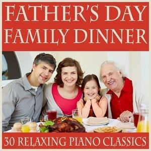 Альбом: Relaxing Music - Father's Day Dinner: 30 Relaxing Piano Classics for a Family Meal