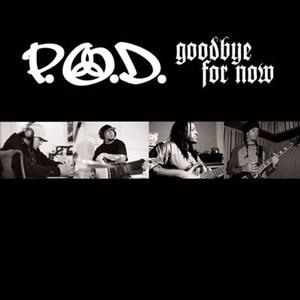 Альбом: P.O.D. - Goodbye For Now