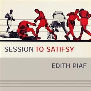 Альбом: Edith Piaf - Session To Satisfy