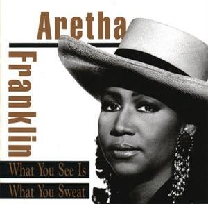 Альбом: Aretha Franklin - What You See Is What You Sweat