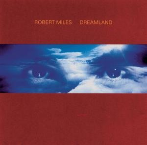 Альбом: Robert Miles - Dreamland incl. One And One