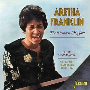 Альбом: Aretha Franklin - The Princess of Soul - Before the Coronation, Her Earliest Recordings, 1956 - 1962