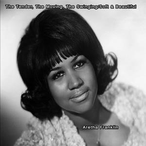 Альбом: Aretha Franklin - The Tender, The Moving, The Swinging/Soft & Beautiful - Aretha Frankiln