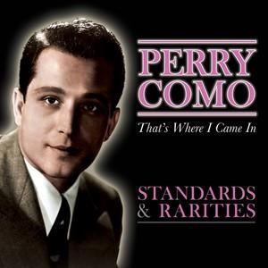 Альбом: Perry Como - That's Where I Came In - Standards & Rarities