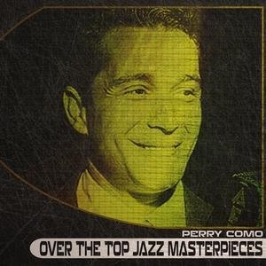 Альбом: Perry Como - Over the Top Jazz Masterpieces