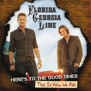 Альбом: Florida Georgia Line - Here's To The Good Times...This Is How We Roll