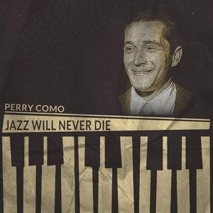 Альбом: Perry Como - Jazz Will Never Die
