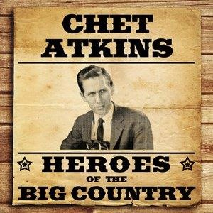 Альбом: Chet Atkins - Heroes of the Big Country - Chet Atkins