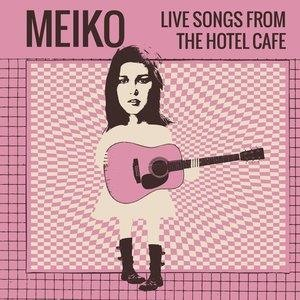 Альбом: Meiko - Live Songs from the Hotel Cafe - EP