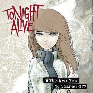 Альбом: Tonight Alive - What Are You So Scared Of?