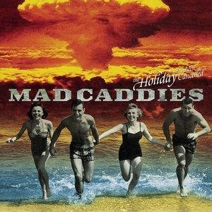 Альбом: Mad Caddies - The Holiday Has Been Cancelled