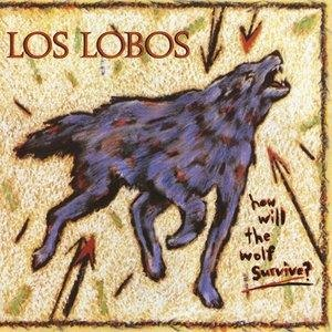 Альбом: Los Lobos - How Will the Wolf Survive?