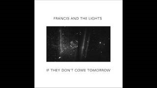 Смотреть клип песни: Francis and the Lights - If They Don't Come Tomorrow