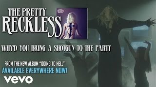 Смотреть клип песни: The Pretty Reckless - Why'd You Bring a Shotgun to the Party