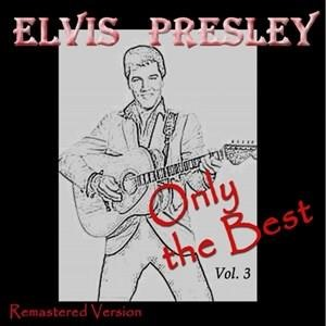 Альбом: Elvis Presley - Elvis Presley: Only the Best, Vol. 3