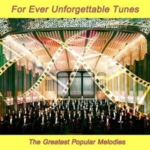 Альбом Royal Philharmonic Orchestra London - For Ever Unforgettable Tunes - The Greatest Popular Melodies