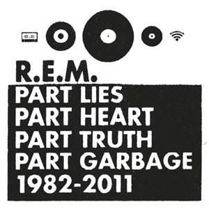 Альбом: R.E.M. - Part Lies, Part Heart, Part Truth, Part Garbage: 1982-2011