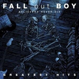 Альбом: Fall Out Boy - Believers Never Die - Greatest Hits