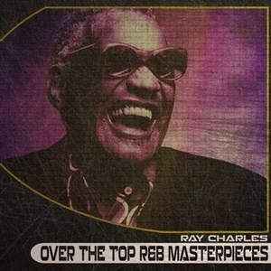 Альбом: Ray Charles - Over the Top R&B Masterpieces