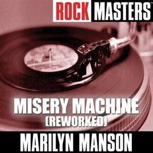 Альбом Marilyn Manson - Rock Masters: Misery Machine (Reworked)