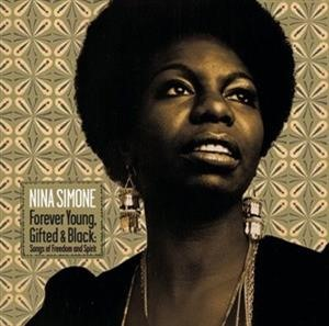 Альбом: Nina Simone - Forever Young, Gifted And Black: Songs Of Freedom And Spirit