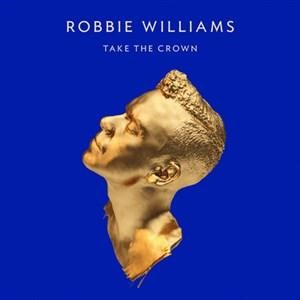 Альбом: Robbie Williams - Take The Crown