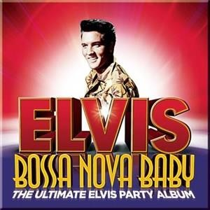 Альбом: Elvis Presley - Bossa Nova Baby: The Ultimate Elvis Presley Party Album