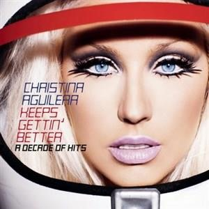 Альбом: Christina Aguilera - Keeps Gettin' Better: A Decade of Hits