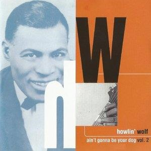 Альбом: Howlin' Wolf - Ain't Gonna Be Your Dog Vol. 2