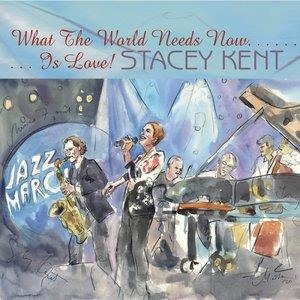 Альбом: Stacey Kent - What the World Needs Now Is Love