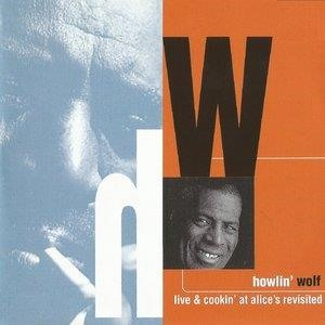 Альбом: Howlin' Wolf - Live and Cookin' at Alice's Revisited
