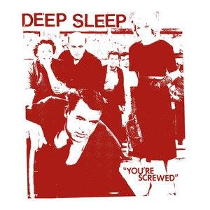 Альбом: Deep Sleep - You're Screwed