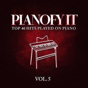 Альбом: Piano Music - Pianofy It, Vol. 5 - Top 40 Hits Played On Piano