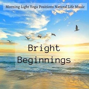 Альбом: Relaxation - Bright Beginnings - Morning Light Yoga Positions Natural Life Music for Sleep System Beautiful Mind