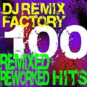 Альбом: Dj Remix Factory - DJ Remix Factory 100 Hits! Remixed + Reworked