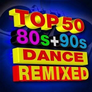 Альбом: Dj Remix Factory - Top 50 80s + 90s Dance Hits! Remixed Playlist