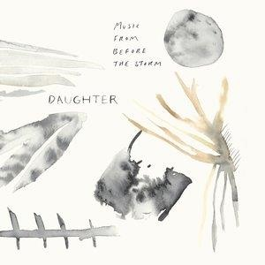 Альбом: Daughter - Music From Before the Storm