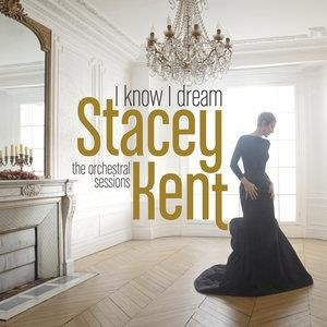 Альбом Stacey Kent - I Know I Dream : The Orchestral Sessions