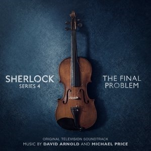 Альбом: David Arnold - Sherlock Series 4: The Final Problem