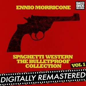 Альбом: Ennio Morricone - Spaghetti Western: The Bulletproof Collection - Vol. 1
