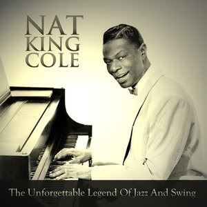 Альбом: Nat King Cole - The Unforgettable Legend of Jazz and Swing