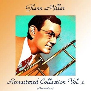 Альбом: Glenn Miller - Remastered Collection Vol. 2