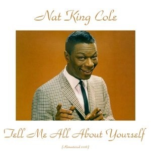 Альбом: Nat King Cole - Tell Me All About Yourself