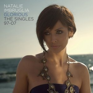 Альбом: Natalie Imbruglia - Glorious: The Singles 97-07