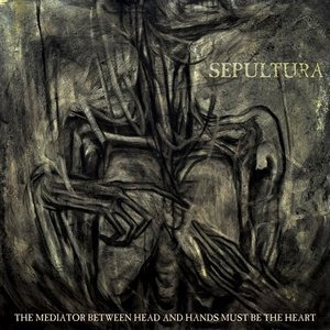 Альбом Sepultura - The Mediator Between Head And Hands Must Be The Heart