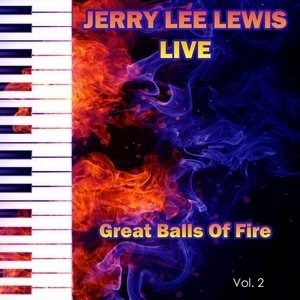 Альбом: Jerry Lee Lewis - Jerry Lee Lewis Live Great Balls of Fire, Vol. 2