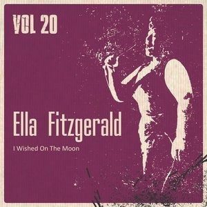 Альбом: Ella Fitzgerald - I Wished On the Moon, Vol. 20