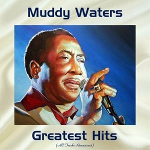 Альбом Muddy Waters - Muddy Waters Greatest Hits